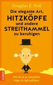Coverbild zum Buch Die elegante Art, Hitzköpfe und andere Streithammel zu beruhigen